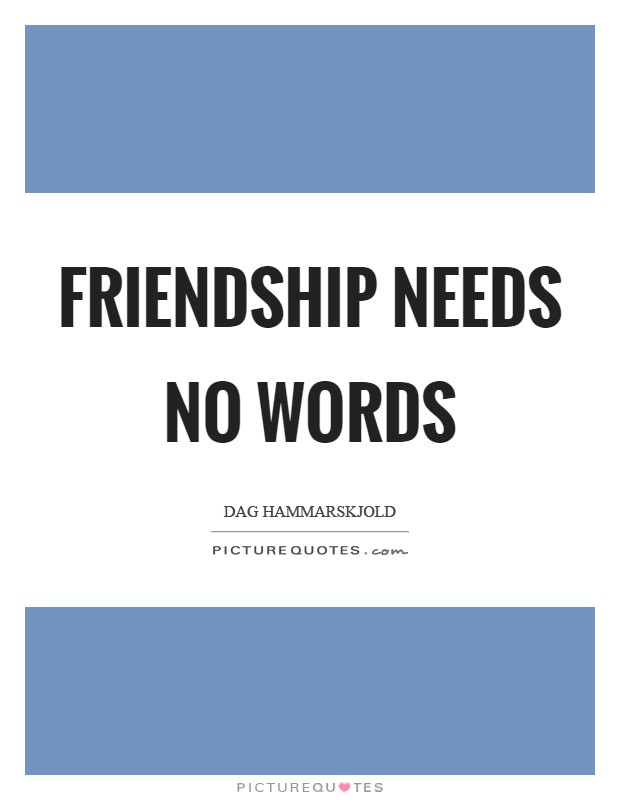 Friendship needs no words Picture Quote #1