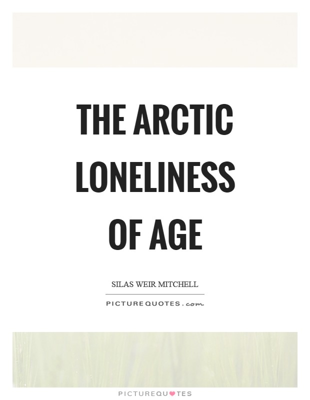 The arctic loneliness of age Picture Quote #1