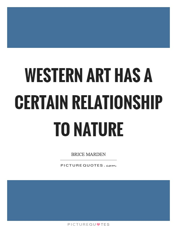 Western art has a certain relationship to nature Picture Quote #1