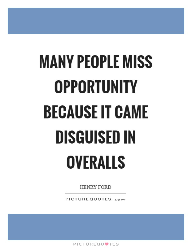 Many people miss opportunity because it came disguised in overalls Picture Quote #1