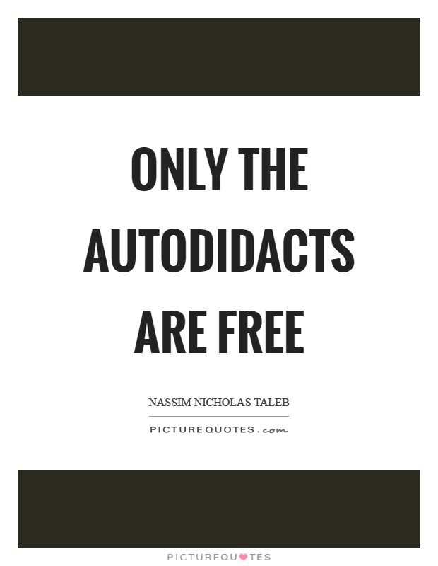 Only the autodidacts are free Picture Quote #1