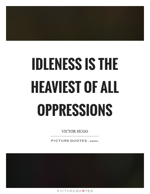 Idleness is the heaviest of all oppressions Picture Quote #1