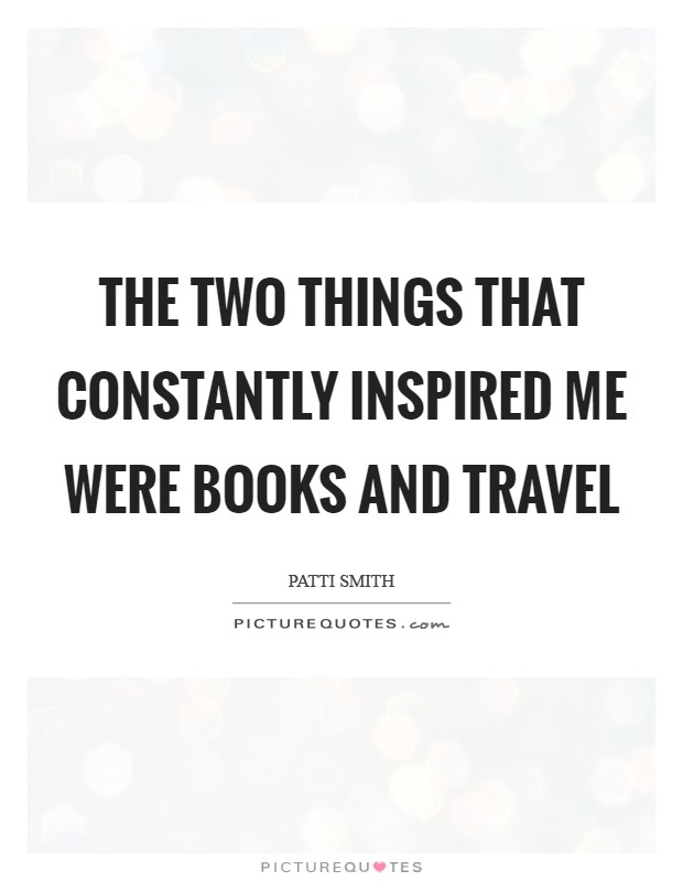 The two things that constantly inspired me were books and travel Picture Quote #1