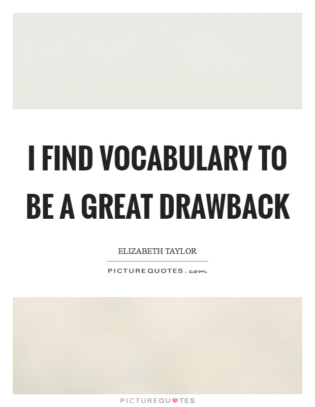 I find vocabulary to be a great drawback Picture Quote #1