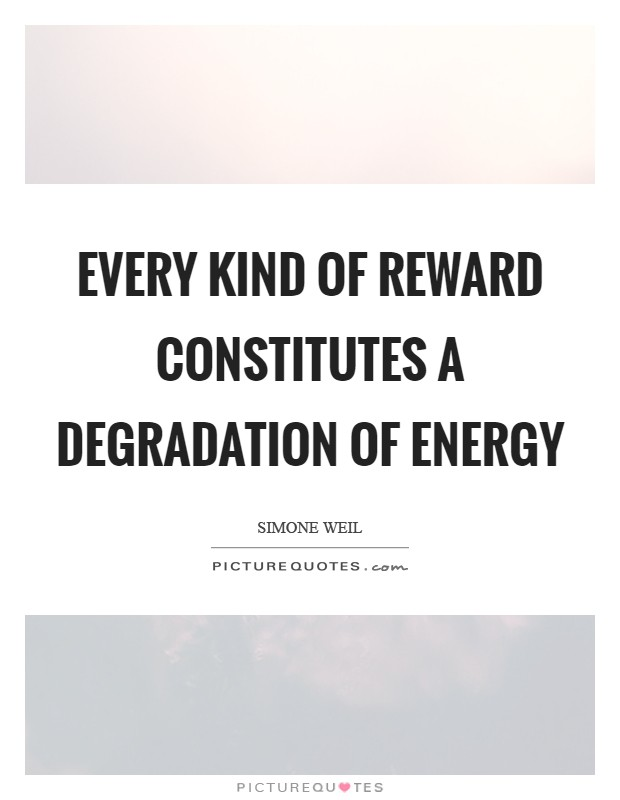 Every kind of reward constitutes a degradation of energy Picture Quote #1
