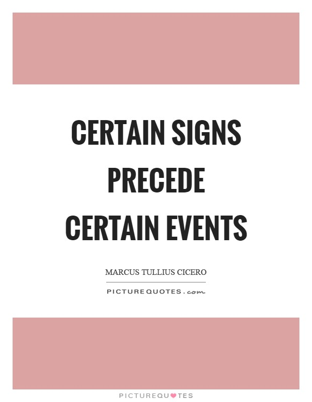 Certain signs precede certain events Picture Quote #1