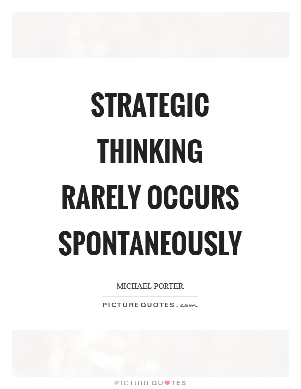 Strategic thinking rarely occurs spontaneously Picture Quote #1