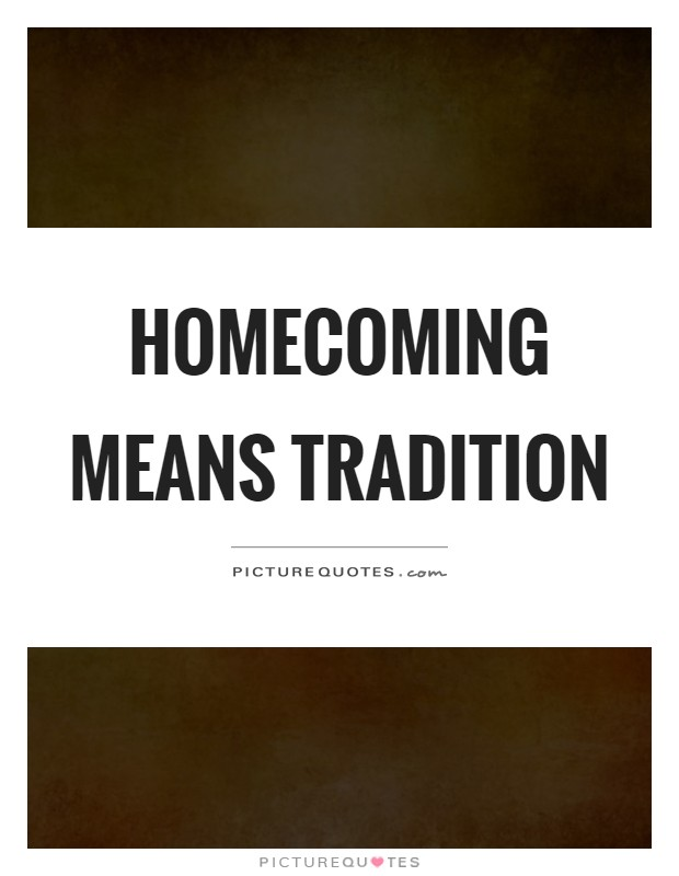 Homecoming means tradition Picture Quote #1