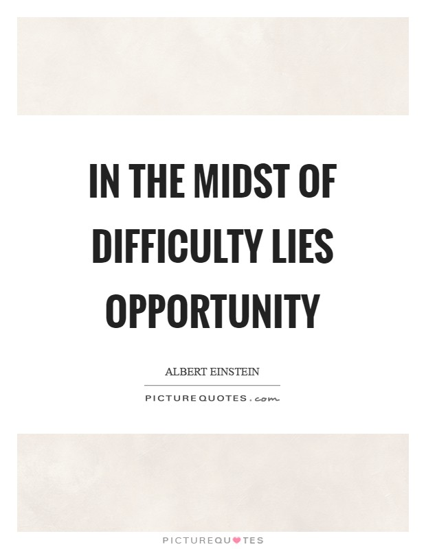 In the midst of difficulty lies opportunity Picture Quote #1