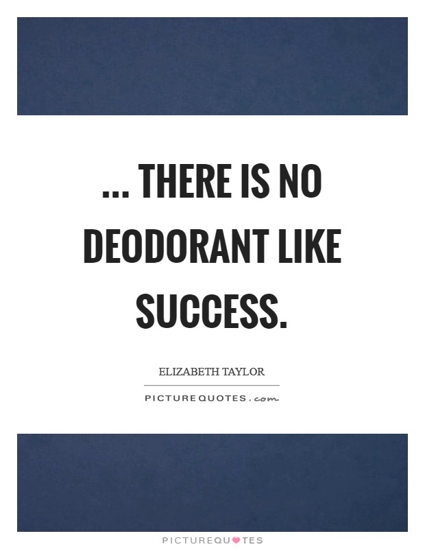 ... there is no deodorant like success Picture Quote #1