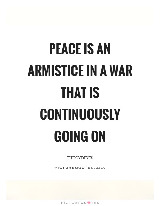 Peace is an armistice in a war that is continuously going on Picture Quote #1
