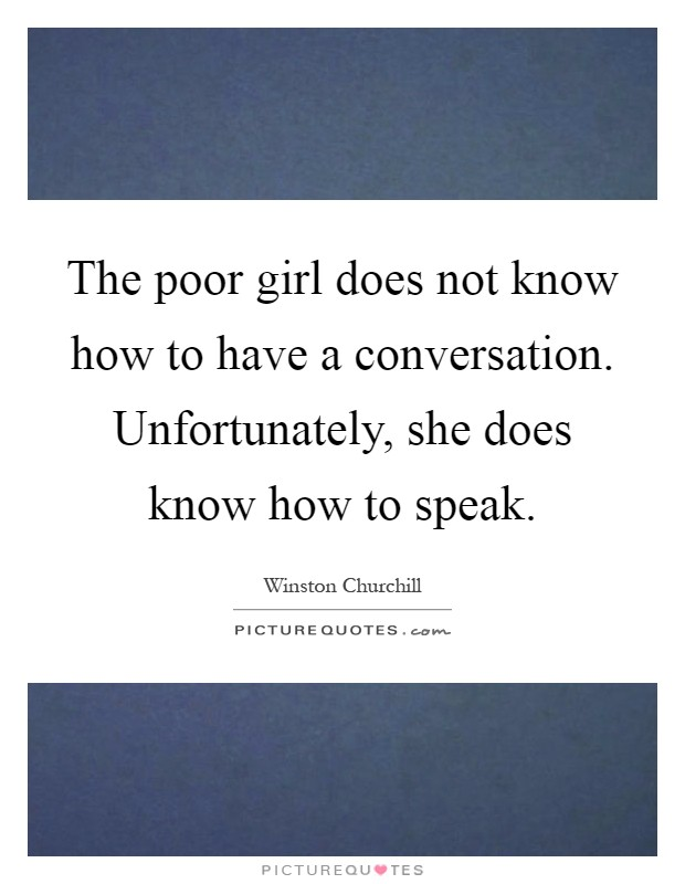 The poor girl does not know how to have a conversation. Unfortunately, she does know how to speak Picture Quote #1