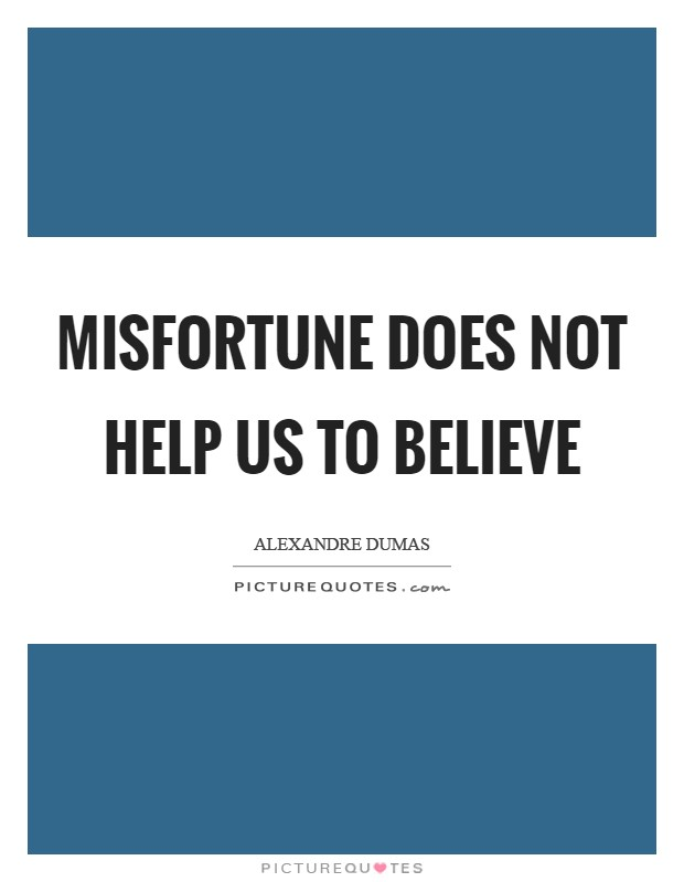 Misfortune does not help us to believe Picture Quote #1