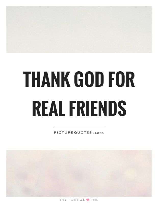 Thank God for real friends | Picture Quotes