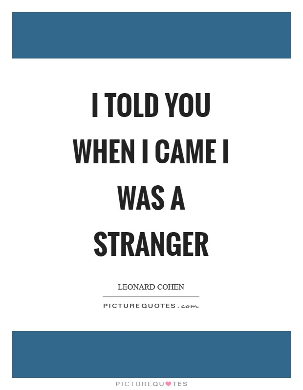 I told you when I came I was a stranger Picture Quote #1