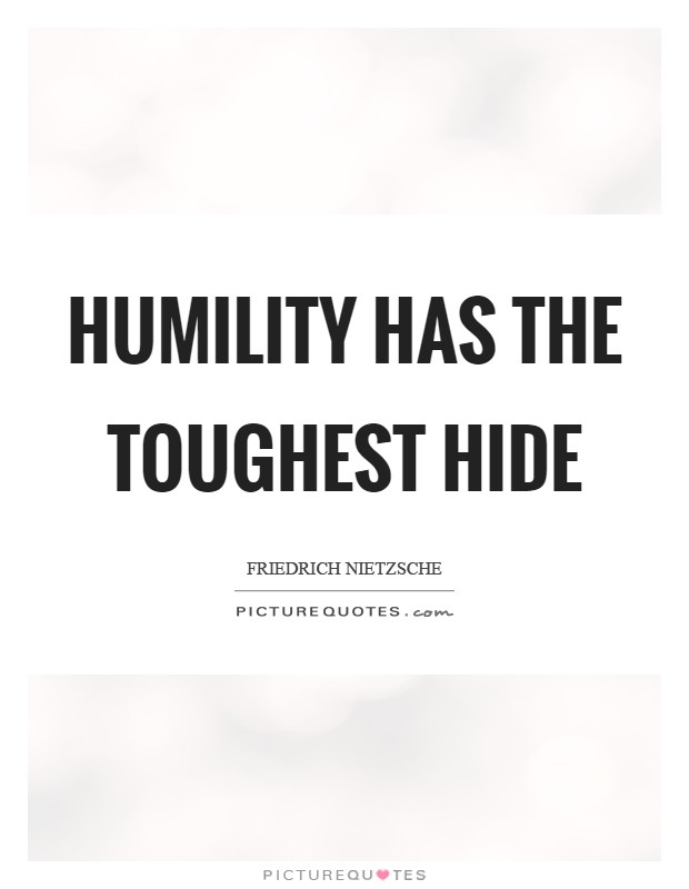 Humility has the toughest hide Picture Quote #1
