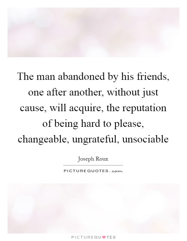 The man abandoned by his friends, one after another, without