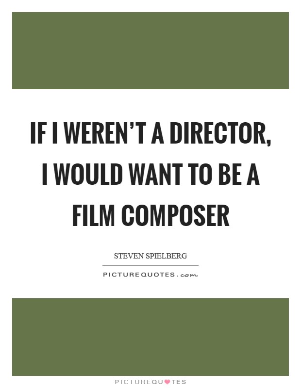 If I weren't a director, I would want to be a film composer Picture Quote #1