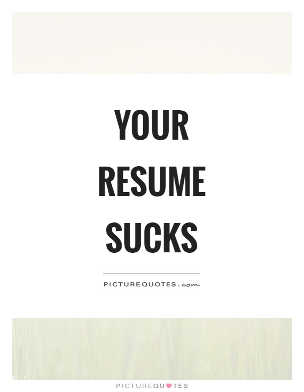 Your Resume Sucks Picture Quote #1  My Resume Sucks