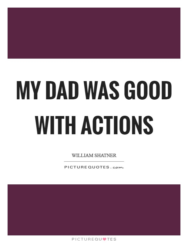 My dad was good with actions Picture Quote #1