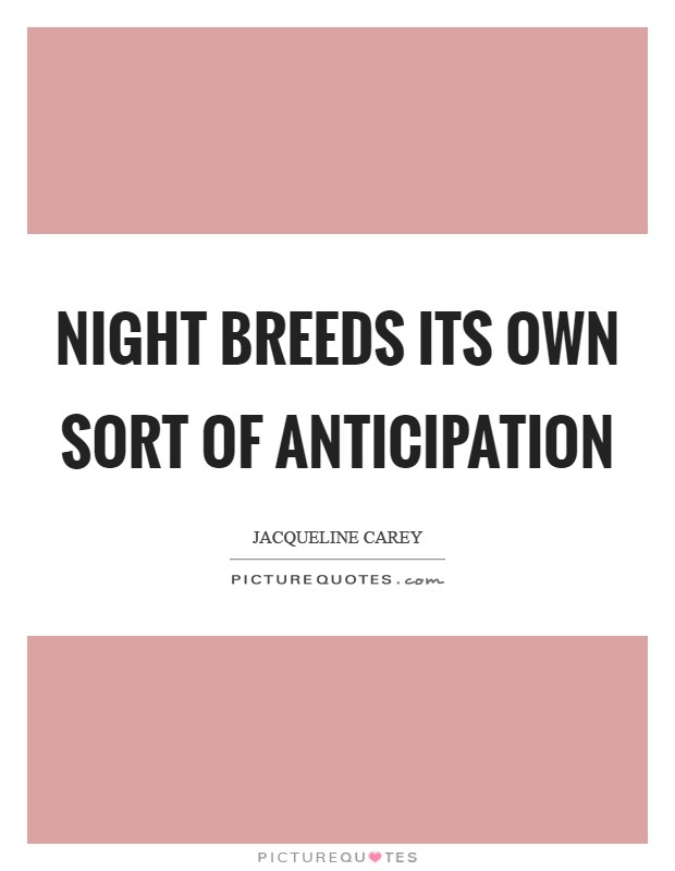 Night breeds its own sort of anticipation Picture Quote #1