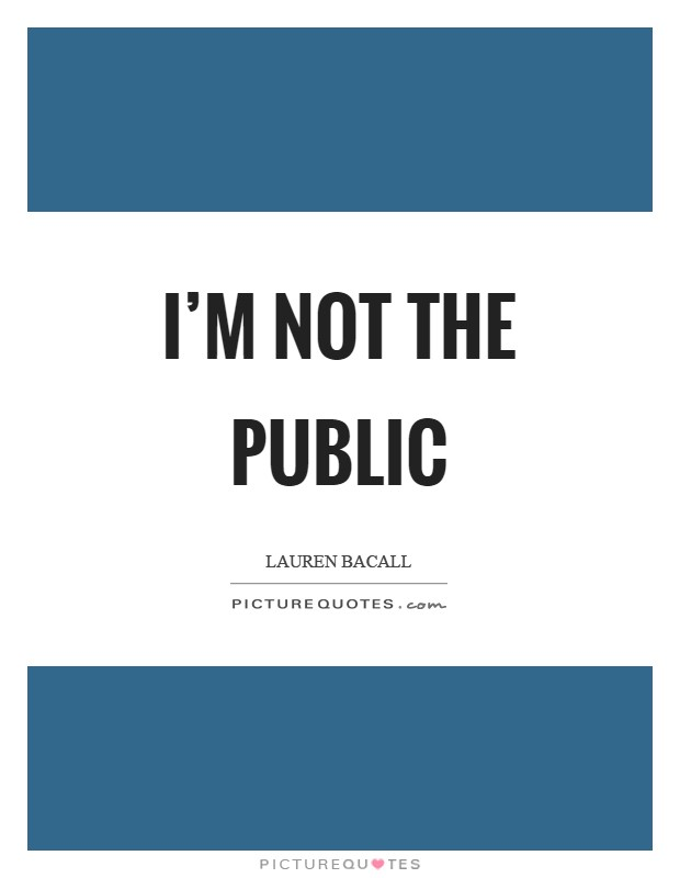 I'm not the public Picture Quote #1