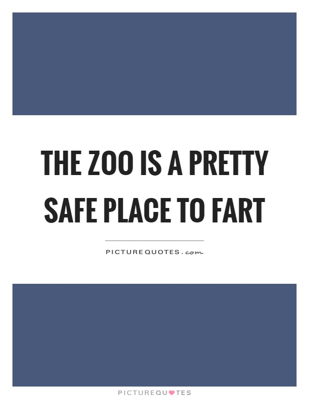 The zoo is a pretty safe place to fart Picture Quote #1