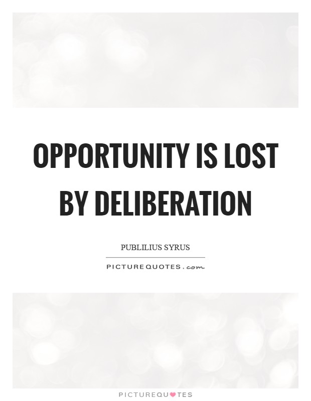 Opportunity is lost by deliberation Picture Quote #1