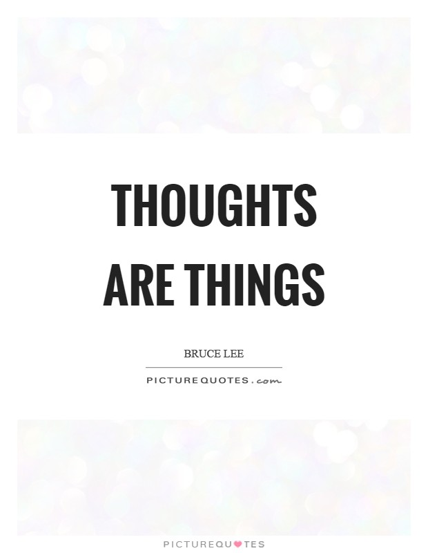 Thoughts are things Picture Quote #1