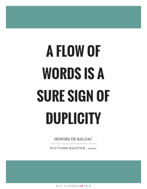 A flow of words is a sure sign of duplicity Picture Quote #1