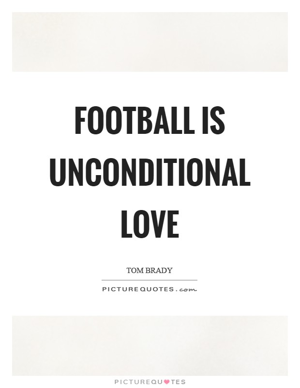 Football is unconditional love Picture Quote #1