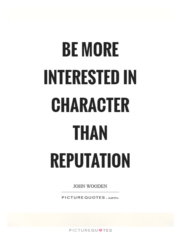 Be more interested in character than reputation Picture Quote #1