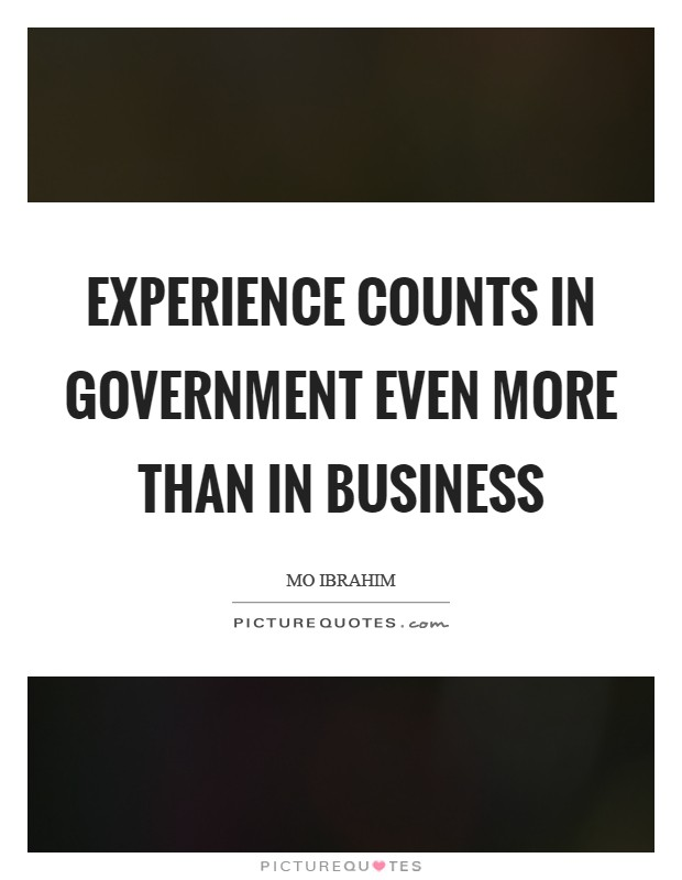 Experience counts in government even more than in business Picture Quote #1