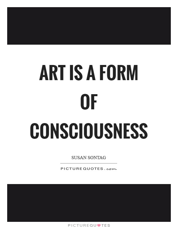 Art is a form of consciousness Picture Quote #1