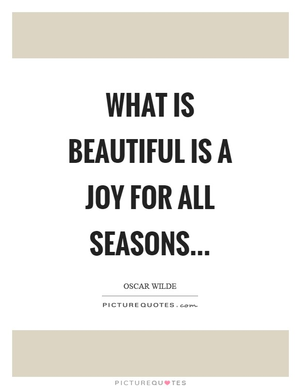 What is beautiful is a joy for all seasons Picture Quote #1