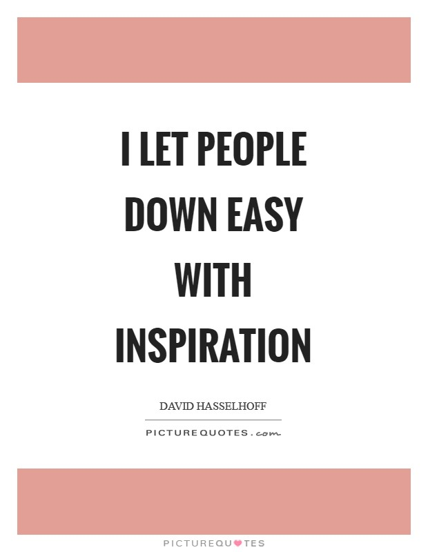 I let people down easy with inspiration Picture Quote #1