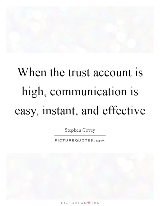 When the trust account is high, communication is easy, instant, and effective Picture Quote #1