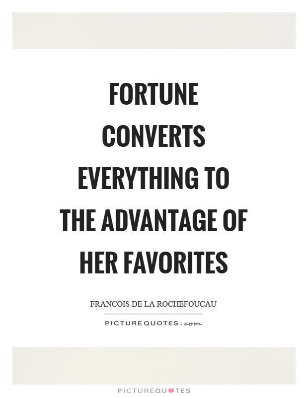 Fortune converts everything to the advantage of her favorites Picture Quote #1