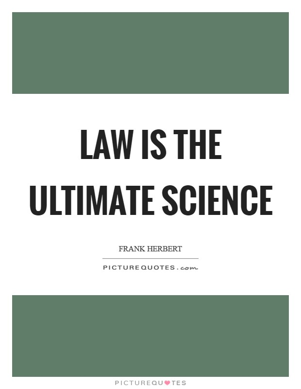Law is the ultimate science Picture Quote #1