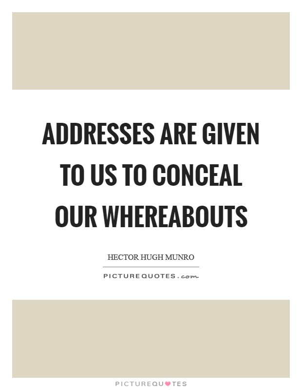 Addresses are given to us to conceal our whereabouts Picture Quote #1