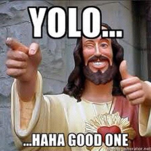 YOLO... ... Haha good one Picture Quote #1