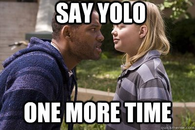 Say YOLO one more time Picture Quote #1