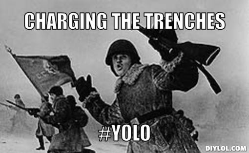 Charging the trenches YOLO Picture Quote #1