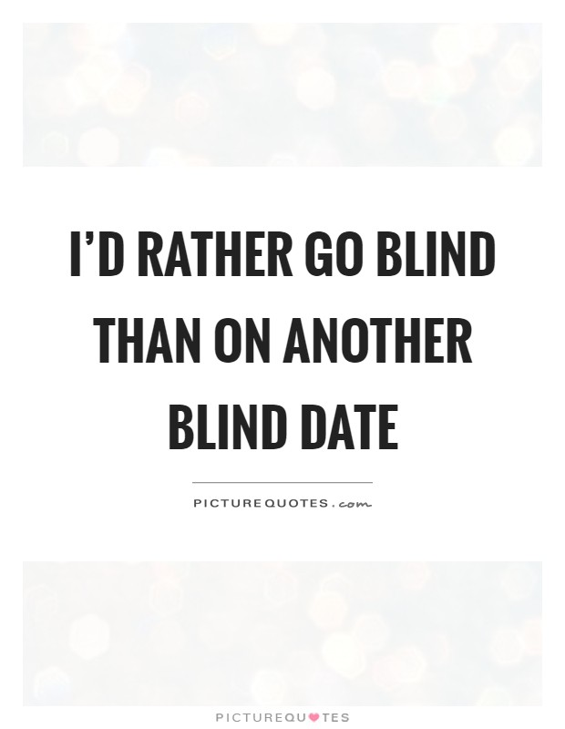 blind date quotes thinkexist Funny movie quotes and lines umi don't know, terminal cases, you know, and blind people, crippled see more due date quotes.