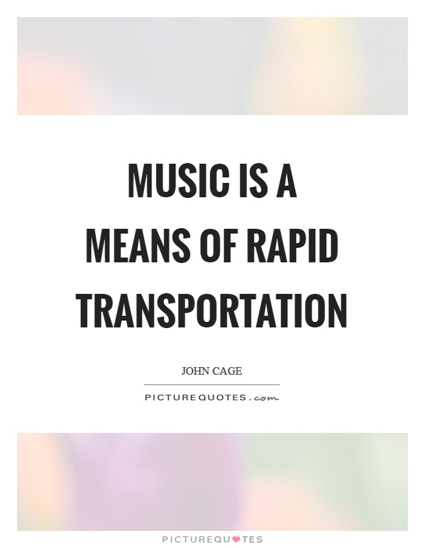 Music is a means of rapid transportation Picture Quote #1