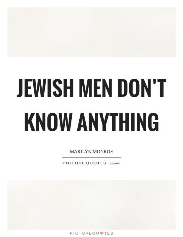 Jewish men don't know anything Picture Quote #1