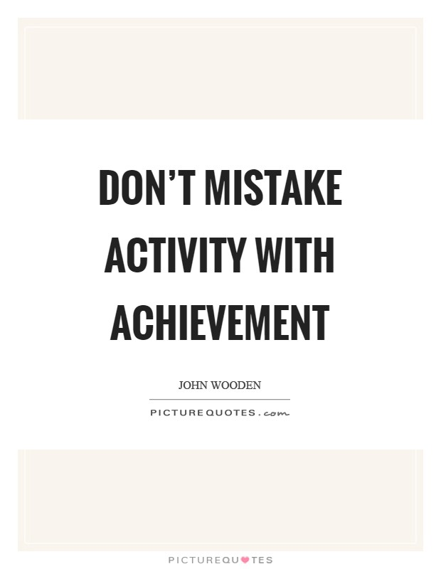 Don't mistake activity with achievement Picture Quote #1