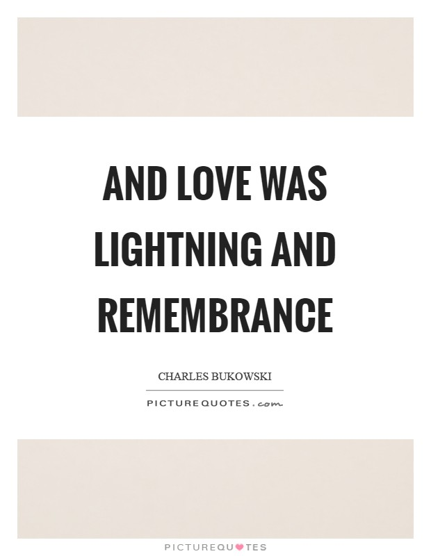 And love was lightning and remembrance Picture Quote #1