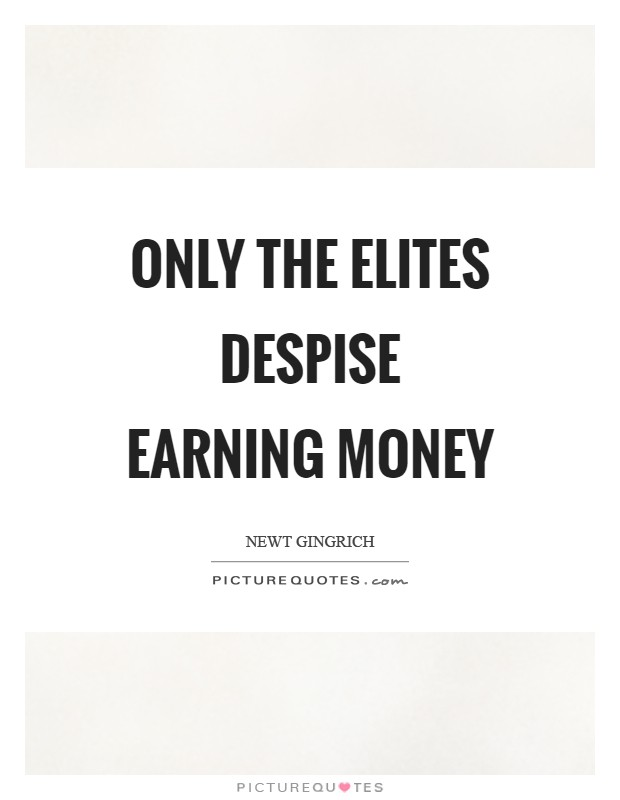 Only the elites despise earning money Picture Quote #1