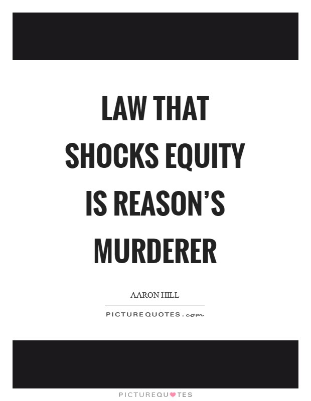 Law that shocks equity is reason's murderer Picture Quote #1